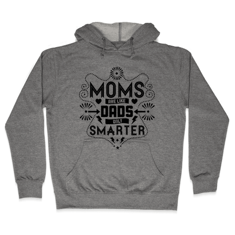 Moms Are Like Dads Only Smarter Hooded Sweatshirt