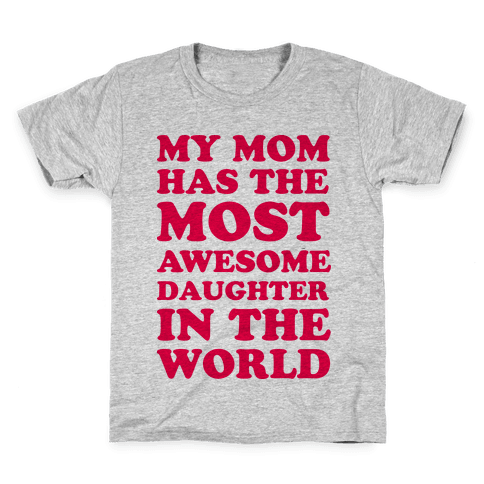 My Mom Has The Most Awesome Daughter In The World Kids T-Shirt