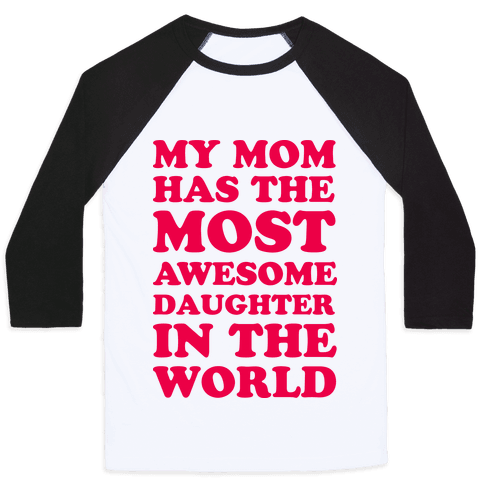 My Mom Has The Most Awesome Daughter In The World Baseball Tee