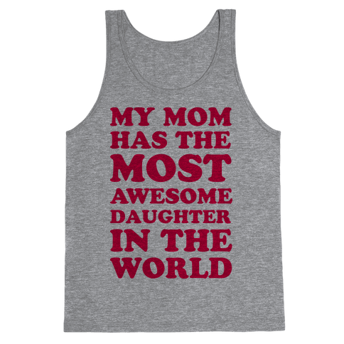 My Mom Has The Most Awesome Daughter In The World Tank Top