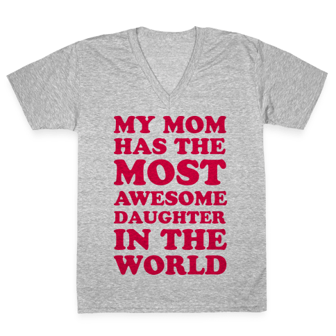 My Mom Has The Most Awesome Daughter In The World V-Neck Tee Shirt