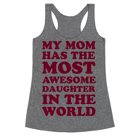 My Mom Has The Most Awesome Daughter In The World Racerback Tank Top