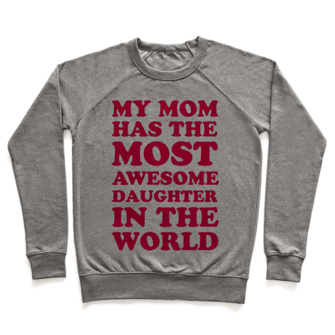 My Mom Has The Most Awesome Daughter In The World Pullover