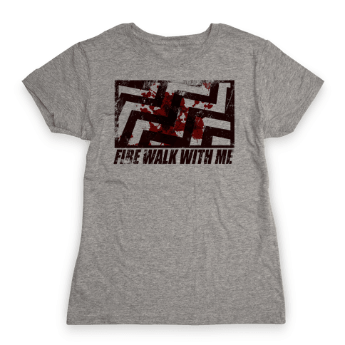 Fire walk with me Womens T-Shirt