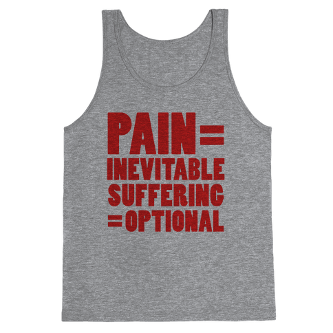 Pain Inevitable, Suffering Optional (Tank)