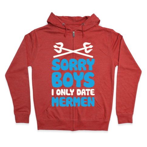 Sorry Boys I Only Date Mermen Zip Hoodie