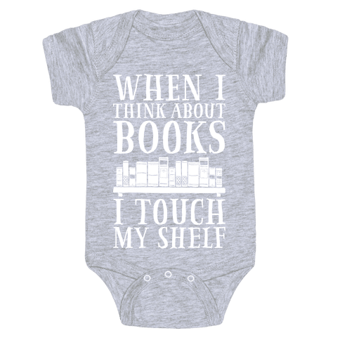 When I Think About Books I Touch My Shelf Baby Onesy