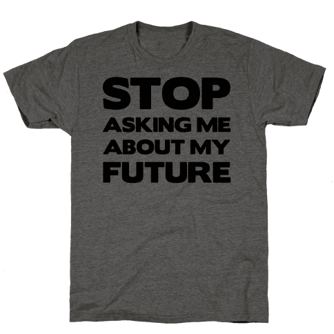 Stop Asking Me About My Future