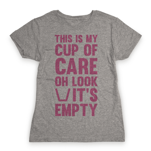 This Is My Cup Of Care, Oh Look It's Empty Womens T-Shirt