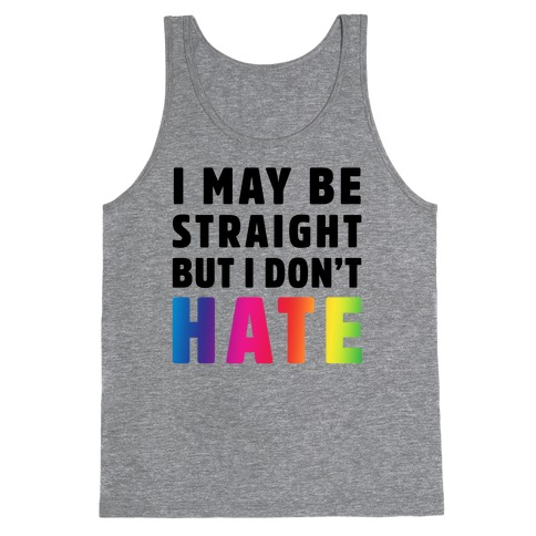 I May Be Straight But I Don't Hate Tank Top