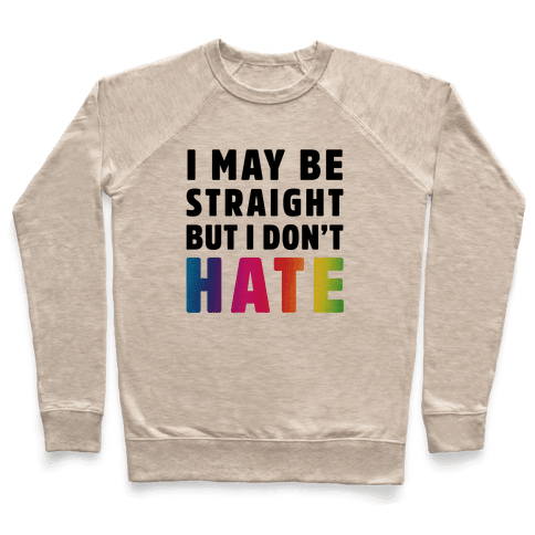 I May Be Straight But I Don't Hate Pullover