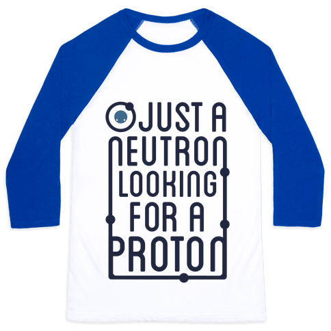 Just A Neutron (Type Tank) Baseball Tee