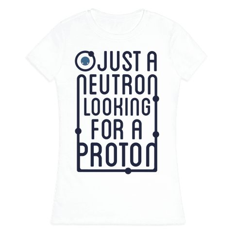 Just A Neutron (Type Tank) Womens T-Shirt