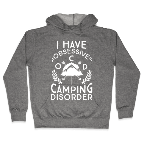 I Have O.C.D. Obsessive Camping Disorder Hooded Sweatshirt