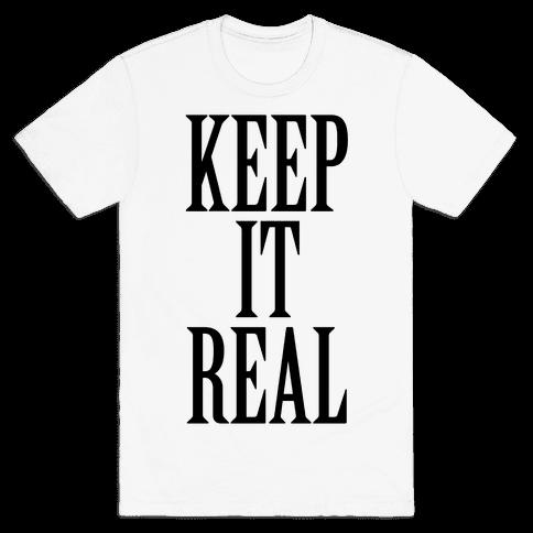 Keep It Real Mens T-Shirt