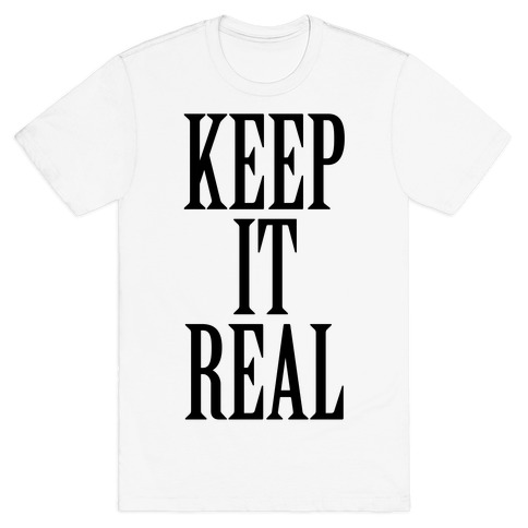 Keep It Real Mens T-Shirt
