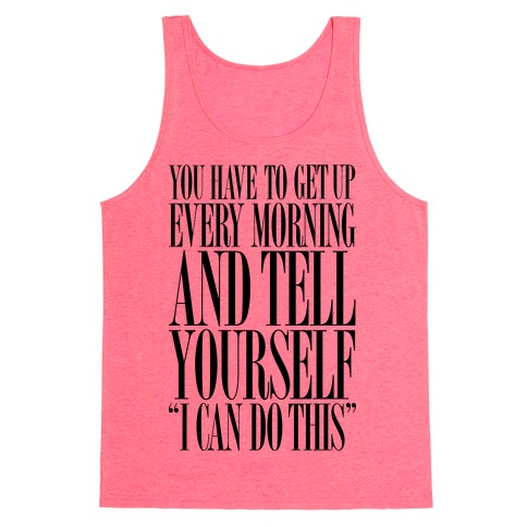 """You Have To Say """"I Can Do This."""" Tank Top"""