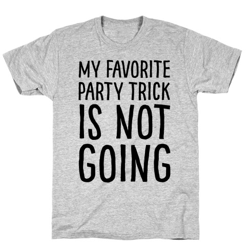 My Favorite Party Trick Is Not Going T-Shirt