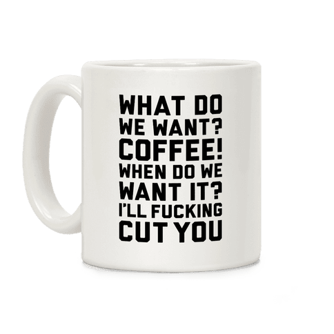 What Do We Want? Coffee! Coffee Mug