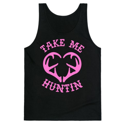 Take Me Huntin' Tank Top