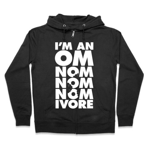 I'm An Om-Nom-Nom-Nom-Ivore Zip Hoodie