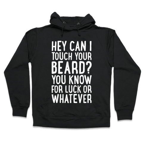 Can I Touch Your Beard? Hooded Sweatshirt