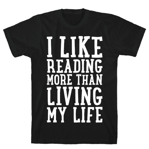 I Like Reading More Than Living My Life Mens T-Shirt