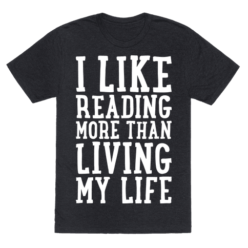 I Like Reading More Than Living My Life