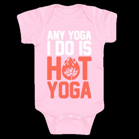 Any Yoga I Do Is Hot Yoga Baby Onesy