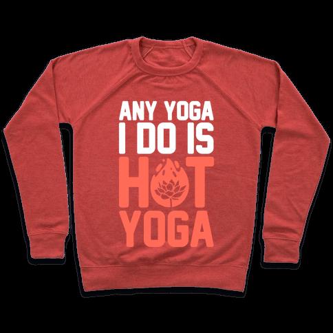 Any Yoga I Do Is Hot Yoga Pullover
