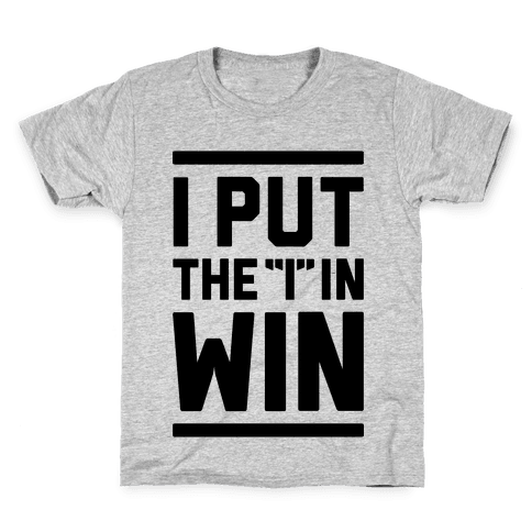 I Put The I In Win Kids T-Shirt