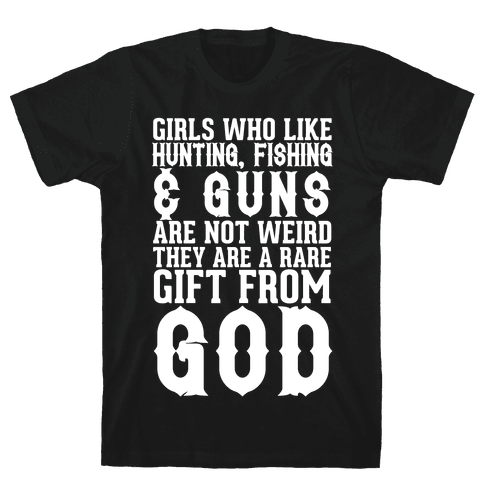 Girls Who Like Hunting, Fishing & Guns Are Not Weird Mens T-Shirt