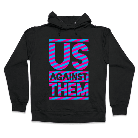 Us Against Them Hooded Sweatshirt