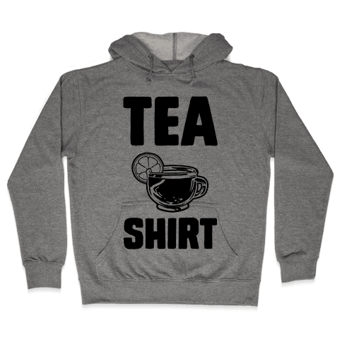 Tea Shirt Hooded Sweatshirt