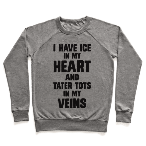 I Have Ice In My Heart And Tater Tots In My Veins Pullover