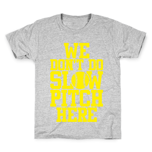 We Don't Do Slow Pitch Here Kids T-Shirt