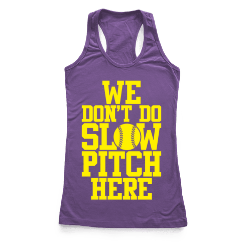 We Don't Do Slow Pitch Here Racerback Tank Top