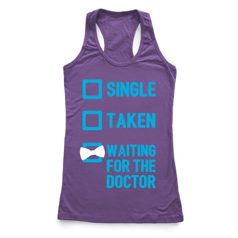 Single, Taken, Waiting For The Doctor Racerback Tank Top