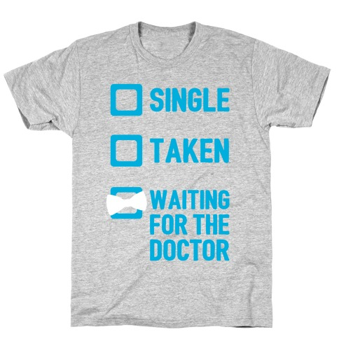 Single, Taken, Waiting For The Doctor T-Shirt