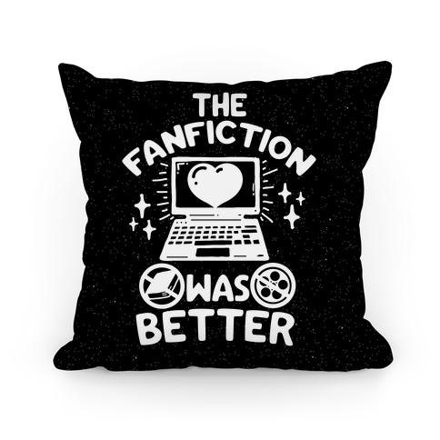 The Fanfiction Was Better Pillow