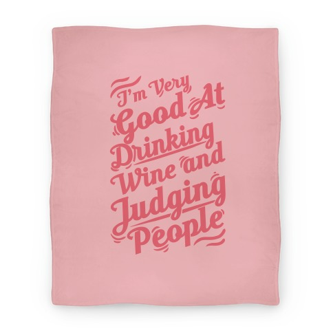 I'm Very Good At Drinking Wine And Judging People Blanket
