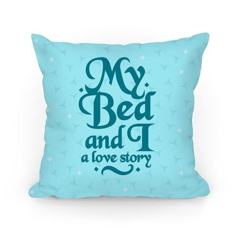 My Bed And I - A Love Story Pillow