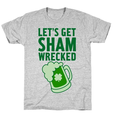 Let's Get Sham-Wrecked T-Shirt