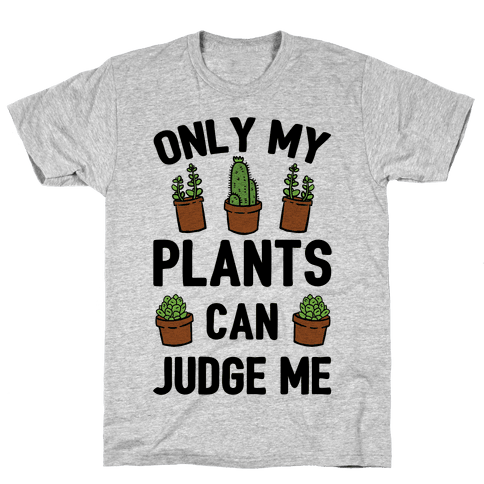 Only My Plants Can Judge Me Mens T-Shirt