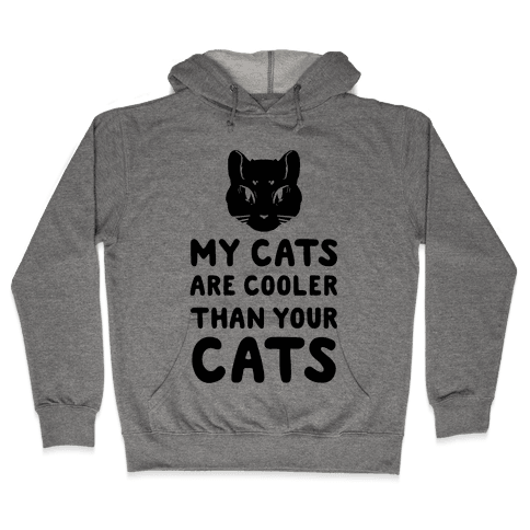 My Cats Are Cooler Than Your Cats Hooded Sweatshirt