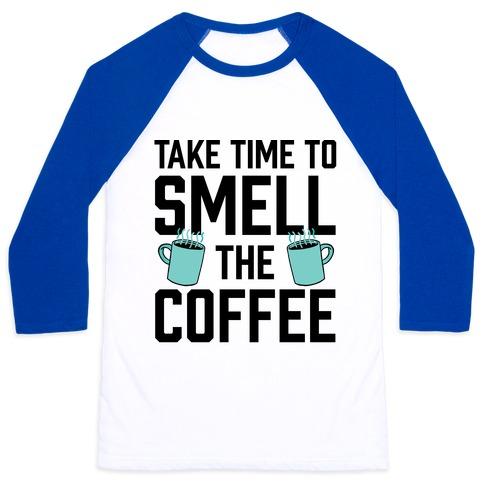 Take Time To Smell The Coffee Baseball Tee