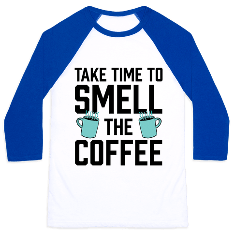 Take Time To Smell The Coffee Baseball Tee