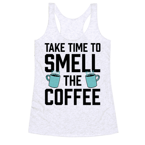 Take Time To Smell The Coffee Racerback Tank Top