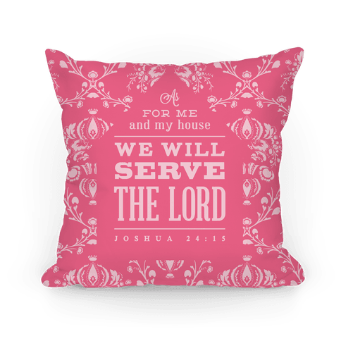 My House Will Serve the Lord - Pink Pillow