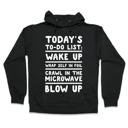 Today's To Do List: Blow Up Hooded Sweatshirt